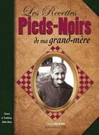 Couverture du livre « Les recettes pieds-noirs de ma grand-mère » de Louis Gildas aux éditions Communication Presse Edition