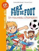 Couverture du livre « Max fou de foot t.8 ; un nouveau champion » de Vincent Caut et Gwenaelle Boulet aux éditions Bayard Jeunesse