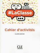 Couverture du livre « #LaClasse ; méthode de français ; FLE ; A2 ; cahier d'activités (édition 2018) » de Claire Sanchez aux éditions Cle International