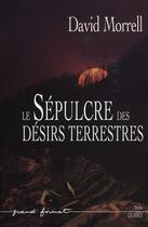 Couverture du livre « Le sépulcre des désirs terrestres » de Morrell-D aux éditions Grasset Et Fasquelle