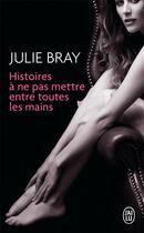 Couverture du livre « Histoires à ne pas mettre entre toutes les mains » de Julie Bray aux éditions J'ai Lu