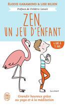 Couverture du livre « Zen, un jeu d'enfants ; de 6 ans a 11 ans » de Elodie Garamond et Lise Bilien aux éditions J'ai Lu