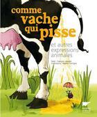 Couverture du livre « Comme vache qui pisse et autres expressions animales » de Roland Garrigue et Francois Lasserre aux éditions Delachaux & Niestle
