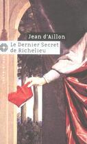 Couverture du livre « Les enquêtes de Louis Fronsac T.13 ; le dernier secret de Richelieu » de Jean D' Aillon aux éditions Editions Du Masque