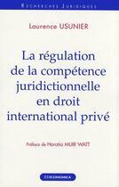 Couverture du livre « La  régulation de la compétence juridictionnelle en droit international privé » de Laurence Usunier aux éditions Economica