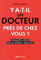 Couverture du livre « Y a-t-il un docteur près de chez vous ? l'enquête vérité sur les déserts médicaux » de Minou Azoulai aux éditions Hugo Document