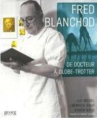 Couverture du livre « Fred Blanchod ; de docteur à globe-trotter » de Luc Michel et Monique Baud et Aymon Baud aux éditions Georg