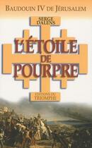 Couverture du livre « L'étoile de Pourpre ; Baudouin IV de Jérusalem » de Serge Dalens aux éditions Triomphe