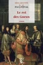 Couverture du livre « Le roi des gueux » de Paul Feval aux éditions Alteredit