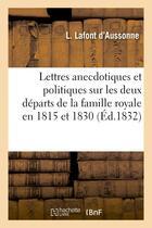 Couverture du livre « Lettres anecdotiques et politiques sur les deux departs de la famille royale en 1815 et 1830 » de Lafont D'Aussonne L. aux éditions Hachette Bnf