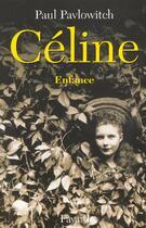Couverture du livre « Céline » de Paul Pavlowitch aux éditions Fayard