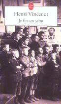 Couverture du livre « Je Fus Un Saint » de Vincenot-H aux éditions Lgf