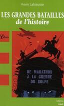 Couverture du livre « Les grandes batailles de l'histoire ; de Marathon à la guerre du Golfe » de Kevin Labiausse aux éditions J'ai Lu