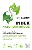 Couverture du livre « Index naturopathique ; toutes les maladies et leurs solutions naturelles » de Herve Cagnec aux éditions Chariot D'or