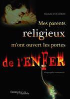 Couverture du livre « Mes parents religieux m'ont ouvert les portes de l'enfer » de Michelle Fougeres aux éditions Melibee