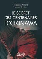 Couverture du livre « Le secret des centenaires d'Okinawa » de Armand/Boucher aux éditions Dangles