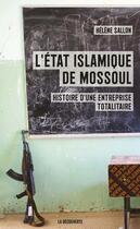 Couverture du livre « L'Etat islamique de Mossoul ; histoire d'une entreprise totalitaire » de Helene Sallon aux éditions La Decouverte