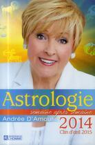 Couverture du livre « Astrologie 2014 » de Andree D' Amour aux éditions Editions De L'homme