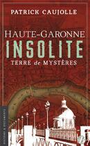 Couverture du livre « Haute-Garonne insolite ; terre de mystères » de Patrick Caujolle aux éditions De Boree