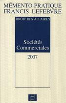 Couverture du livre « Sociétés commerciales (édition 2007) ; droit des affaires » de Collectif aux éditions Lefebvre