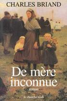 Couverture du livre « De Mere Inconnue » de Charles Briand aux éditions Cherche Midi