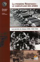 Couverture du livre « La première résistance : le camouflage des armes ; les secrets du reseau CDM, 1940-1944 » de Philibert De Loisy aux éditions Esprit Du Livre