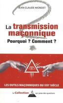 Couverture du livre « La transmission en franc-maçonnerie ; pourquoi ? comment ? » de Jean-Claude Mondet aux éditions Dervy
