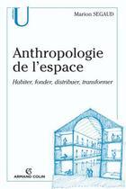Couverture du livre « Anthropologie de l'espace ; habiter, fonder, distribuer, transformer » de Marion Segaud aux éditions Armand Colin