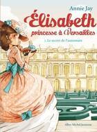Couverture du livre « Elisabeth, princesse à Versailles t.1 ; le secret de l'automate » de Annie Jay et Ariane Delrieu aux éditions Albin Michel Jeunesse