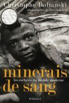 Couverture du livre « Minerais de sang ; les esclaves du monde moderne » de Christophe Boltanski et Patrick Robert aux éditions Grasset Et Fasquelle