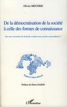 Couverture du livre « De la démocratisation de la société à celle des formes de connaissance ; vers une ouverture de la forme scolaire aux savoirs socioculturels? » de Olivier Meunier aux éditions L'harmattan