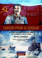 Couverture du livre « Cargos pour le goulag ; le transport maritime des esclaves de Staline vers la Kolyma et le rôle de l'Occident » de Martin J. Bollinger aux éditions Maitres Du Vent