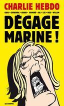 Couverture du livre « Dégage Marine ! » de Jul et Willem et Charb et Riss et Cabu et Catherine Meurisse et Honore et Luz aux éditions Les Echappes