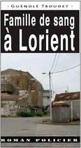 Couverture du livre « Famille de sang à Lorient » de Guenole Troudet aux éditions Ouest & Cie