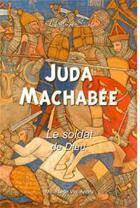 Couverture du livre « Juda Machabée ; le soldat de Dieu » de Mauricette Vial-Andru et James Tissot aux éditions Saint Jude