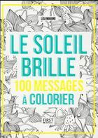 Couverture du livre « Le soleil brille ; 100 messages à colorier » de Charlotte Legris et Lisa Magano aux éditions First