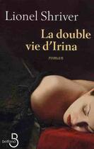 Couverture du livre « La double vie d'Irina » de Lionel Shriver aux éditions Belfond