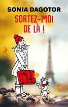 Couverture du livre « Sortez-moi de là » de Sonia Dagotor aux éditions Cherche Midi