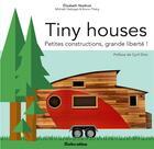 Couverture du livre « Tiny houses ; petites constructions, grande liberté ! » de Bruno Thiery et Elisabeth Nodinot et Michael Desloges aux éditions Rustica