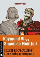 Couverture du livre « Raymond vi contre simon de montfort - le siege de carcassonne et des chateaux cathares » de Yves Buffetaut aux éditions Ysec