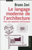 Couverture du livre « Le langage moderne de l'architecture ; pour une approche anticlassique » de Bruno Zevi aux éditions Parentheses