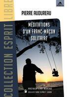 Couverture du livre « Méditations d'un franc-maçon solitaire » de Pierre Audureau aux éditions Detrad Avs