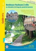 Couverture du livre « Bordeaux-Toulouse à vélo ; en Gironde et le long du canal de Garonne (6e édition) » de Julien Savary et Marie Nilly aux éditions Association Velo