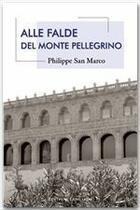 Couverture du livre « Alle falde del monte Pellegrino » de Philippe San Marco aux éditions Editions Lungarini