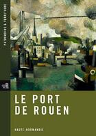 Couverture du livre « Le port de Rouen ; Haute-Normandie » de Collectif aux éditions Point De Vues
