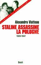 Couverture du livre « Staline assassine la Pologne (1939-1947) » de Alexandra Viatteau aux éditions Seuil
