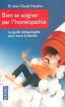 Couverture du livre « Bien Se Soigner Par L'Homeopathie » de Jean-Claude Houdret aux éditions Pocket