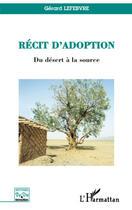 Couverture du livre « Récit d'adoption du désert à la source » de Gerard Lefebvre aux éditions Harmattan