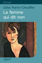 Couverture du livre « La femme qui dit non » de Gilles Martin-Chauffier aux éditions Feryane