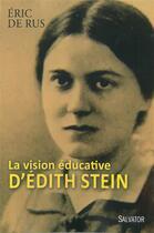 Couverture du livre « La vision éducative d'Edith Stein » de Eric De Rus aux éditions Salvator